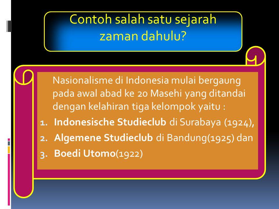 Nasionalisme di Indonesia mulai bergaung pada awal abad ke 20 Masehi yang ditandai dengan kelahiran tiga kelompok yaitu : 1. Indonesische Studieclub d