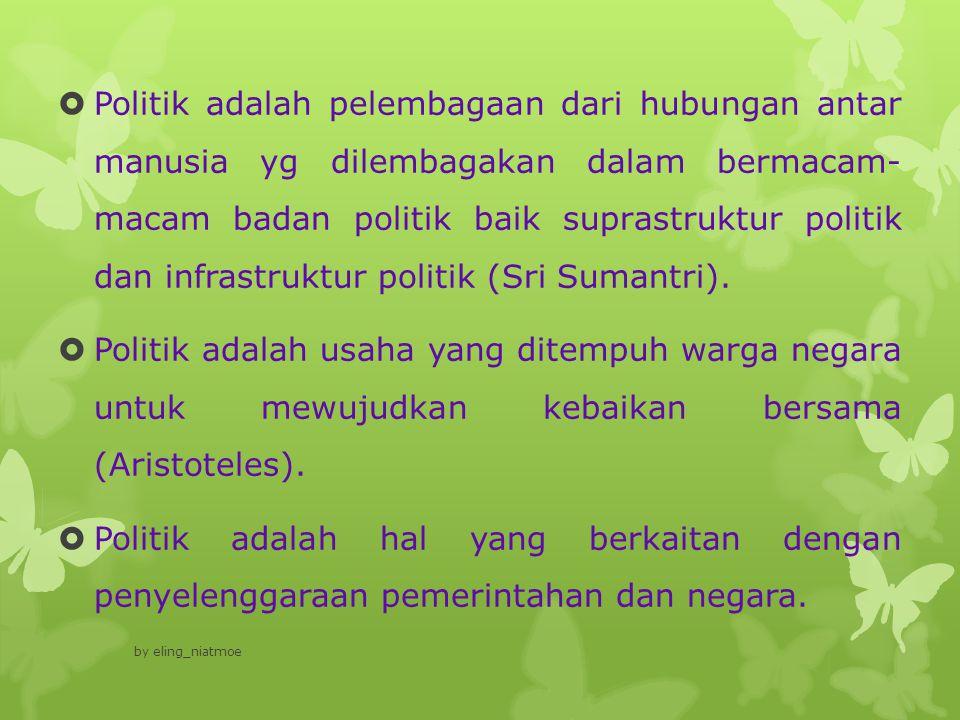  Politik merupakan kegiatan yang diarahkan untuk mendapatkan dan mempertahankan kekuasaan di masyarakat.