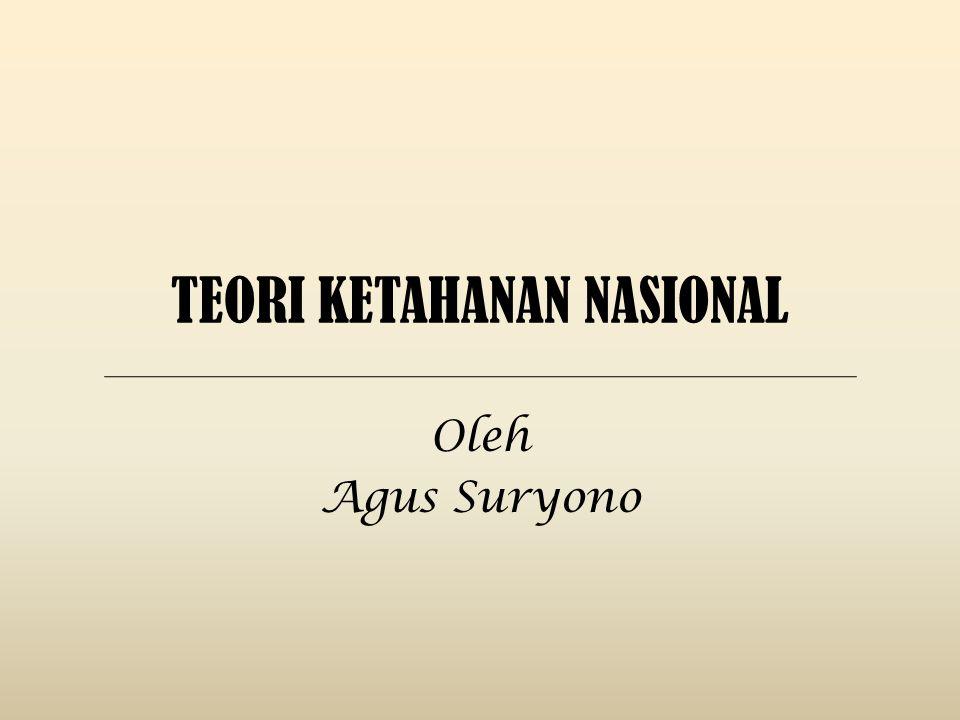TEORI KETAHANAN NASIONAL Oleh Agus Suryono
