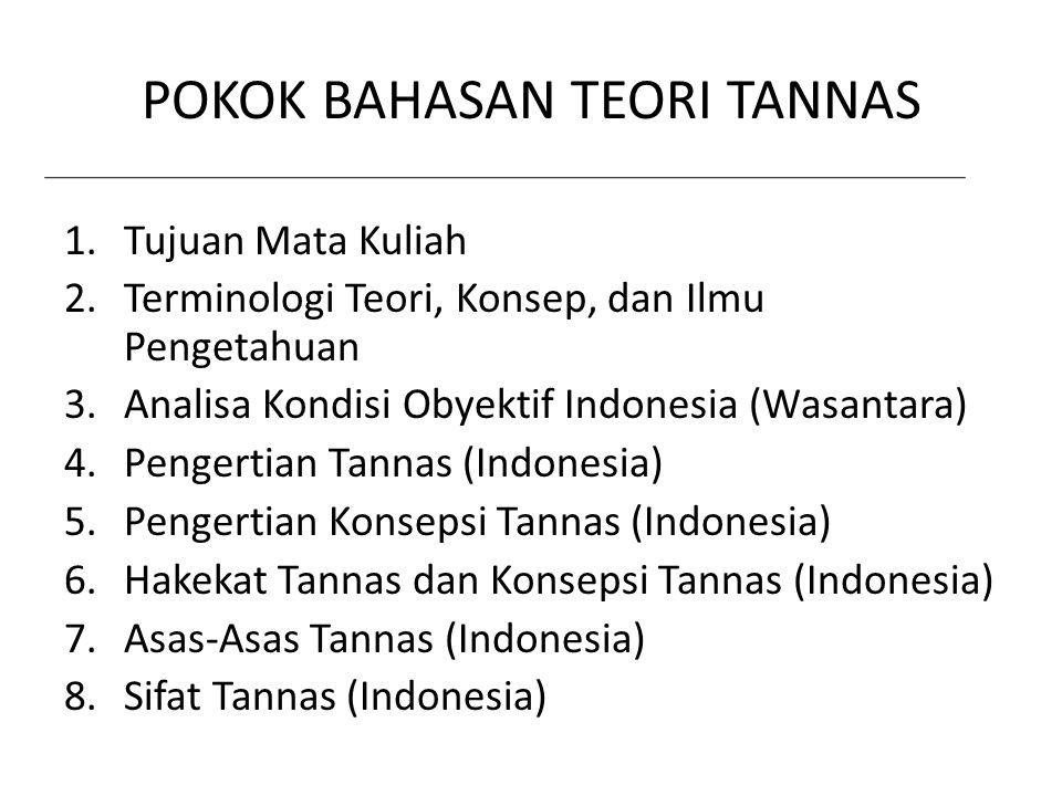 POKOK BAHASAN TEORI TANNAS 1.Tujuan Mata Kuliah 2.Terminologi Teori, Konsep, dan Ilmu Pengetahuan 3.Analisa Kondisi Obyektif Indonesia (Wasantara) 4.P