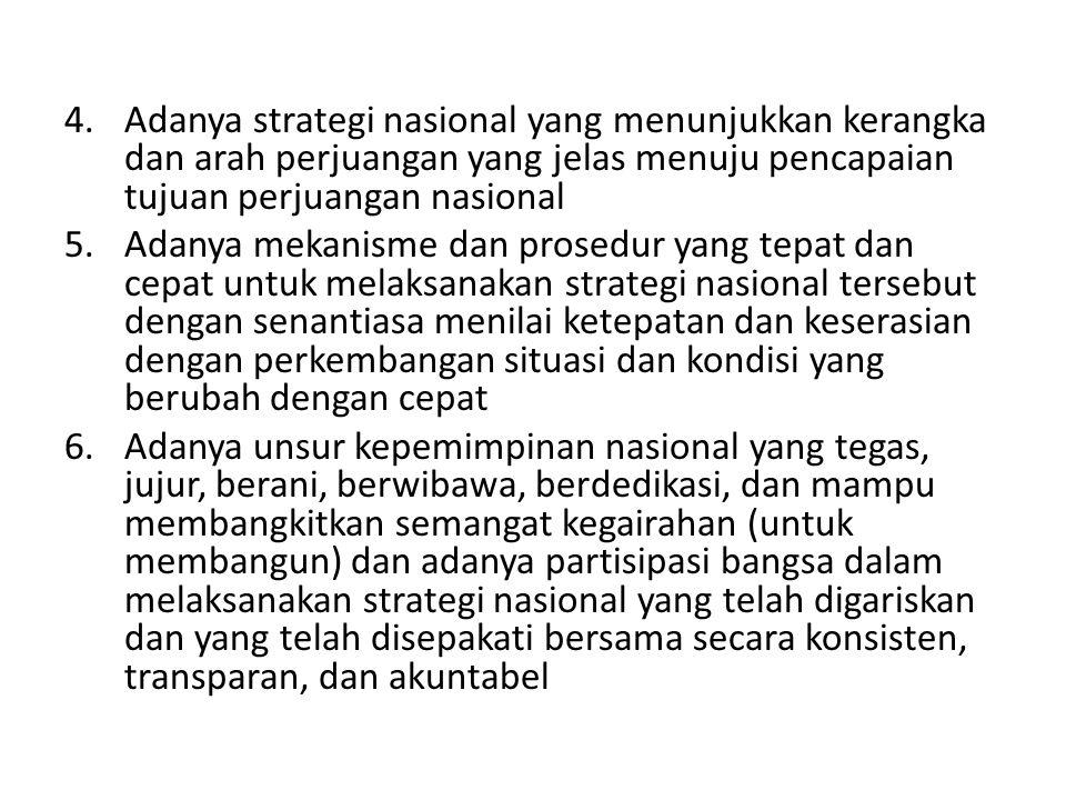 4.Adanya strategi nasional yang menunjukkan kerangka dan arah perjuangan yang jelas menuju pencapaian tujuan perjuangan nasional 5.Adanya mekanisme da