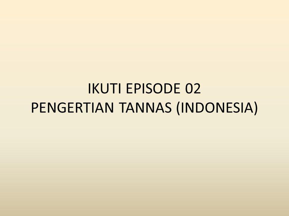 IKUTI EPISODE 02 PENGERTIAN TANNAS (INDONESIA)