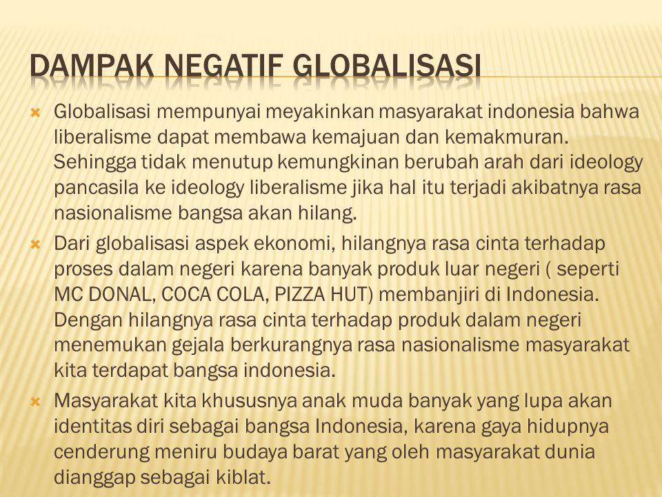  Globalisasi mempunyai meyakinkan masyarakat indonesia bahwa liberalisme dapat membawa kemajuan dan kemakmuran.