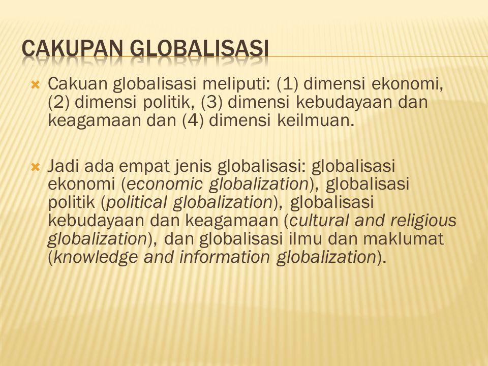  Cakuan globalisasi meliputi: (1) dimensi ekonomi, (2) dimensi politik, (3) dimensi kebudayaan dan keagamaan dan (4) dimensi keilmuan.