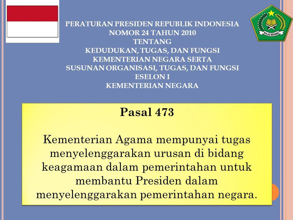 PERATURAN PRESIDEN REPUBLIK INDONESIA NOMOR 24 TAHUN 2010 TENTANG KEDUDUKAN, TUGAS, DAN FUNGSI KEMENTERIAN NEGARA SERTA SUSUNAN ORGANISASI, TUGAS, DAN