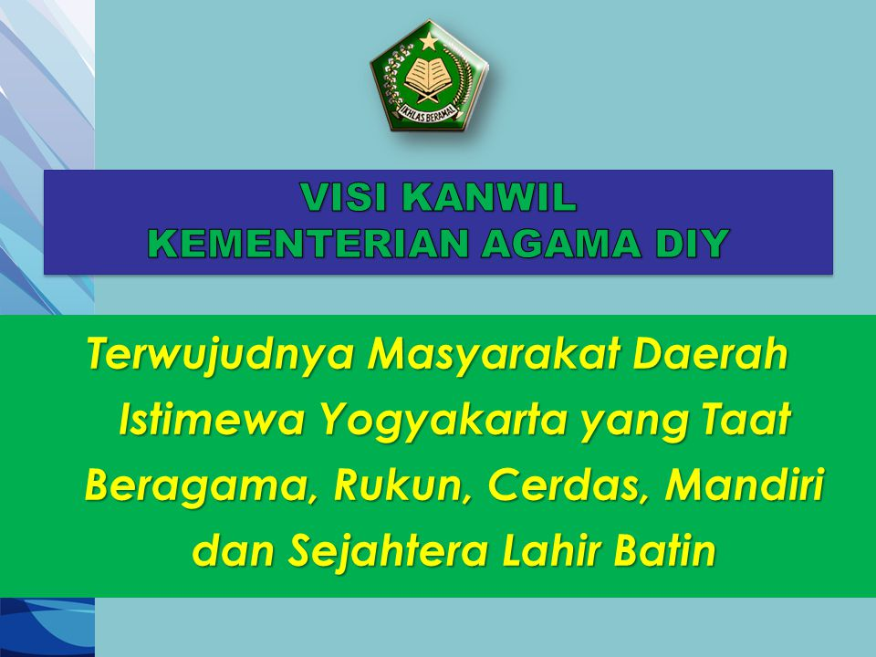 Terwujudnya Masyarakat Daerah Istimewa Yogyakarta yang Taat Beragama, Rukun, Cerdas, Mandiri dan Sejahtera Lahir Batin