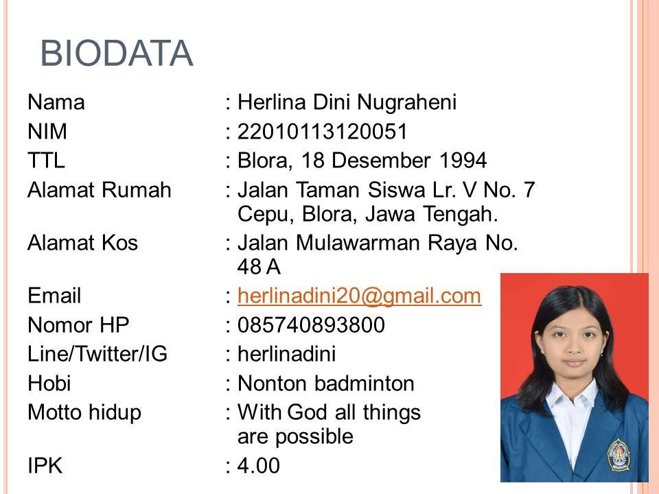 BIODATA Nama: Herlina Dini Nugraheni NIM: 22010113120051 TTL: Blora, 18 Desember 1994 Alamat Rumah: Jalan Taman Siswa Lr. V No. 7 Cepu, Blora, Jawa Te