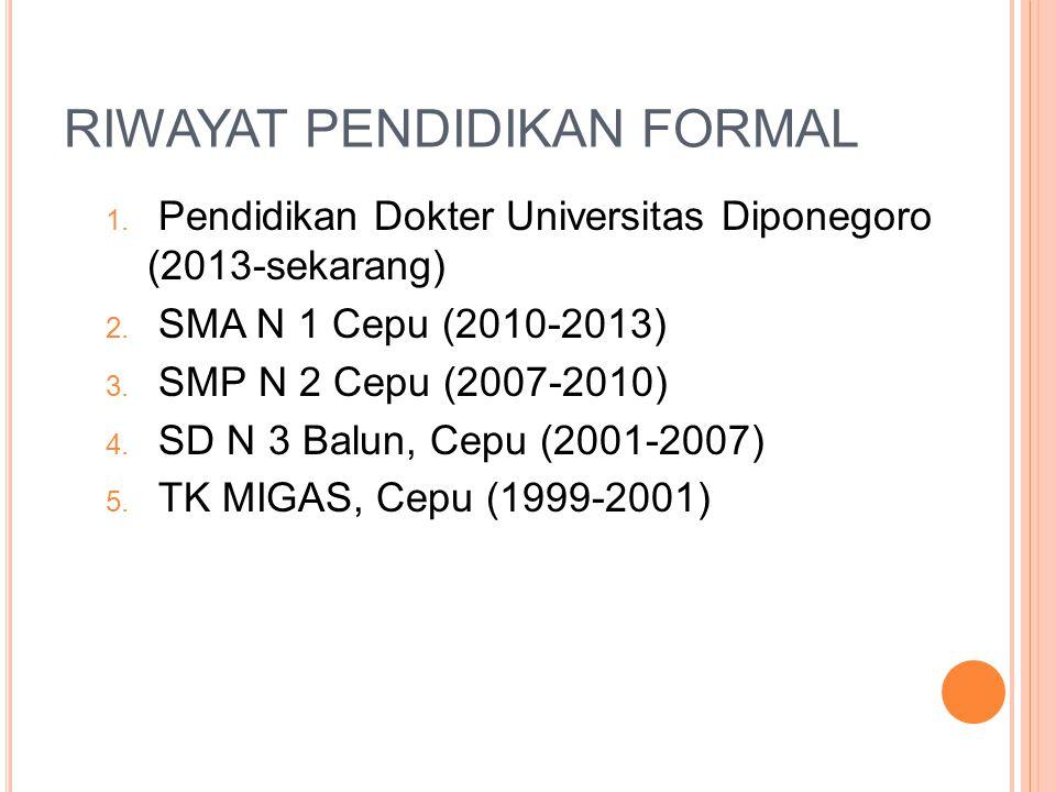 RIWAYAT PENDIDIKAN FORMAL 1. Pendidikan Dokter Universitas Diponegoro (2013-sekarang) 2. SMA N 1 Cepu (2010-2013) 3. SMP N 2 Cepu (2007-2010) 4. SD N
