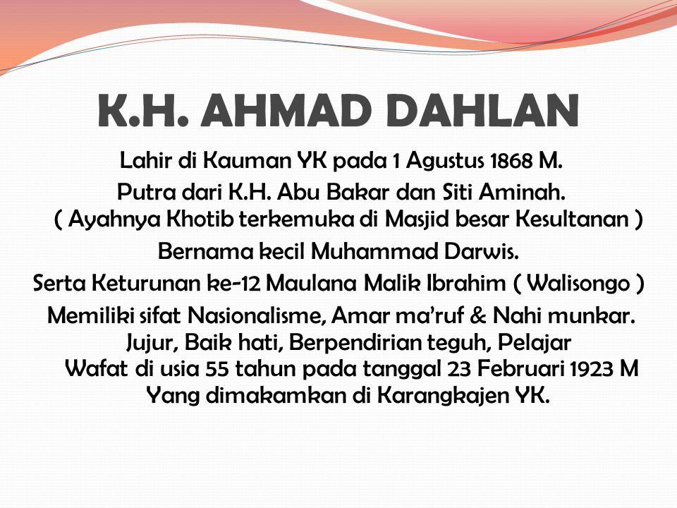K.H.AHMAD DAHLAN Lahir di Kauman YK pada 1 Agustus 1868 M.