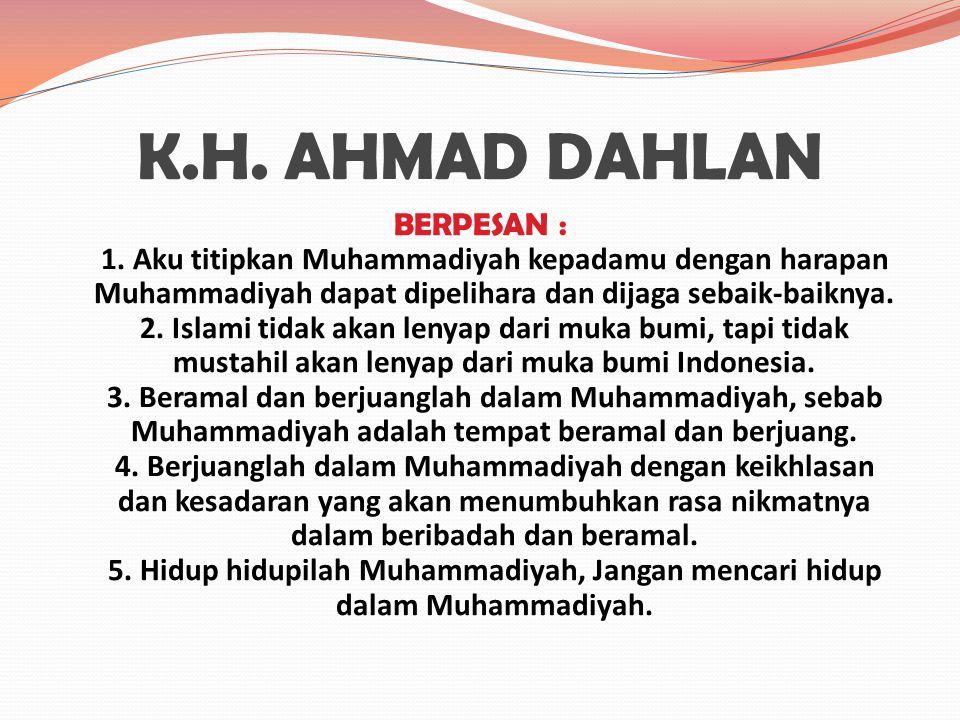 K.H.AHMAD DAHLAN BERPESAN : 1.