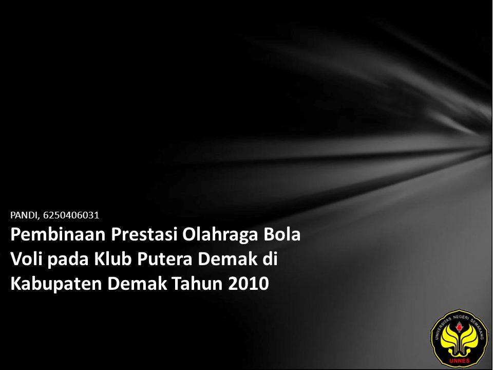 PANDI, 6250406031 Pembinaan Prestasi Olahraga Bola Voli pada Klub Putera Demak di Kabupaten Demak Tahun 2010