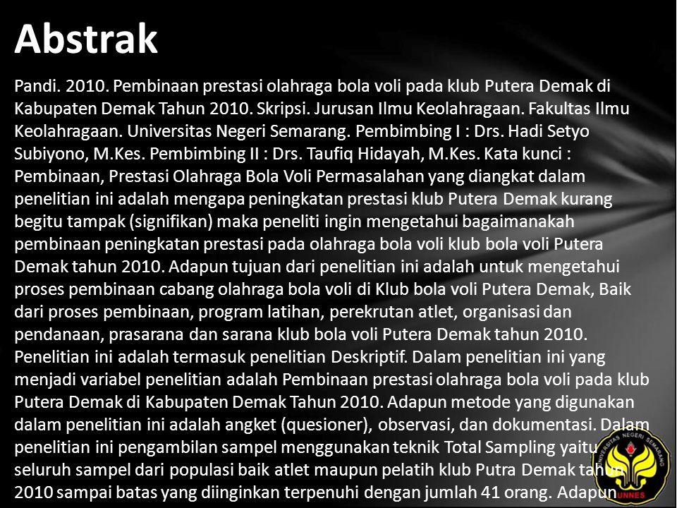Abstrak Pandi. 2010. Pembinaan prestasi olahraga bola voli pada klub Putera Demak di Kabupaten Demak Tahun 2010. Skripsi. Jurusan Ilmu Keolahragaan. F
