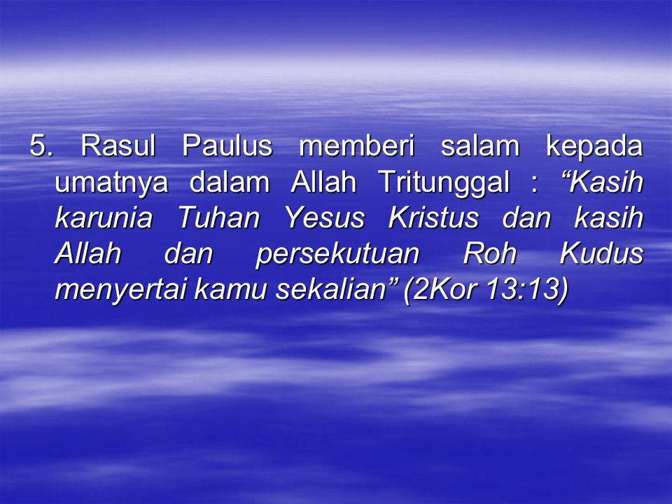 """5. Rasul Paulus memberi salam kepada umatnya dalam Allah Tritunggal : """"Kasih karunia Tuhan Yesus Kristus dan kasih Allah dan persekutuan Roh Kudus men"""
