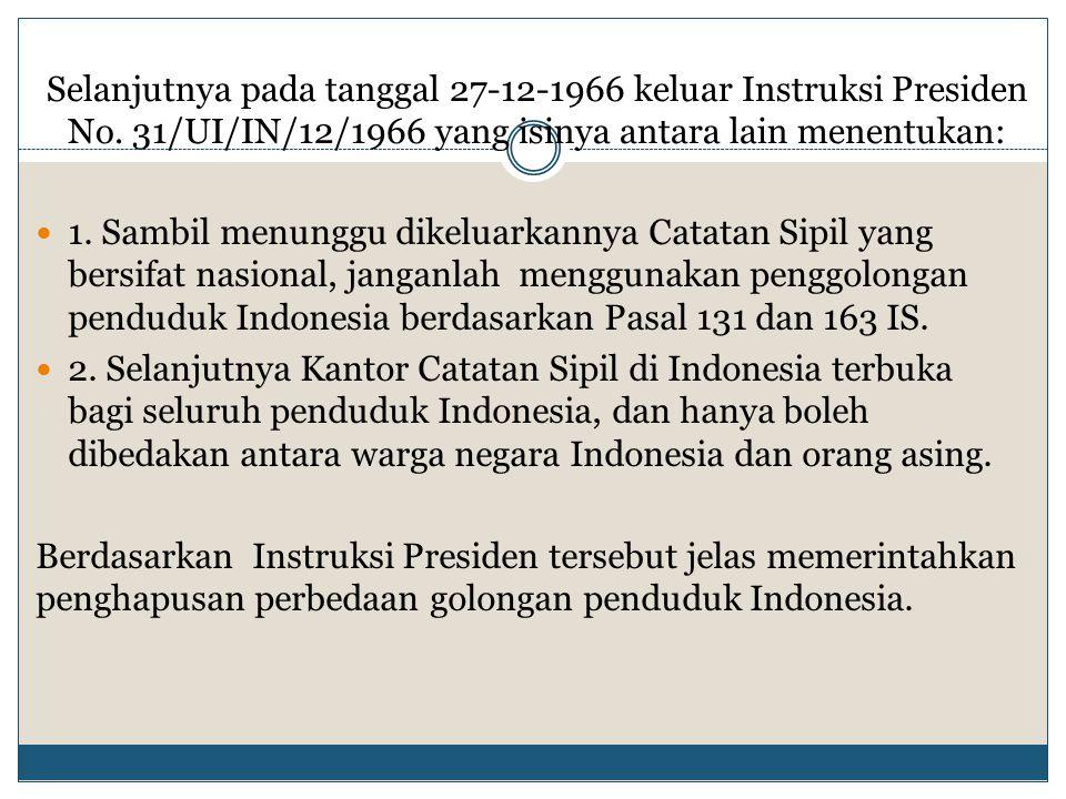Selanjutnya pada tanggal 27-12-1966 keluar Instruksi Presiden No. 31/UI/IN/12/1966 yang isinya antara lain menentukan: 1. Sambil menunggu dikeluarkann