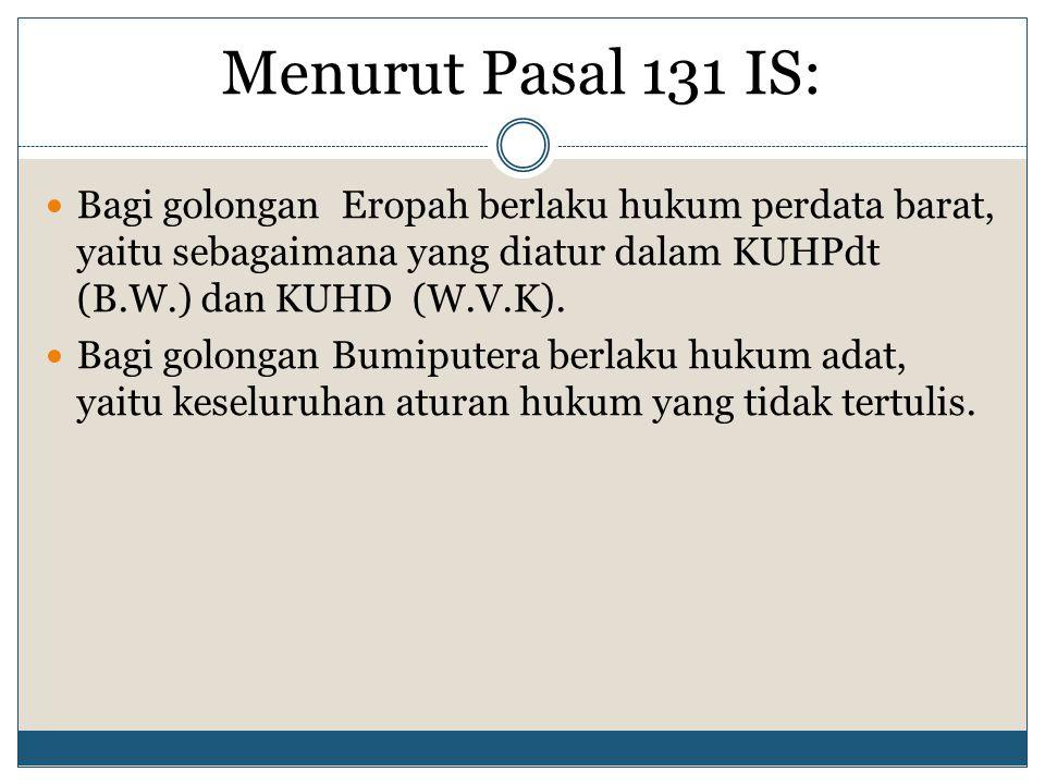 Menurut Pasal 131 IS...(Ljt.): Bagi golongan Timur Asing berlaku sebagian KUHPdt dan KUHD berdasarkan S.
