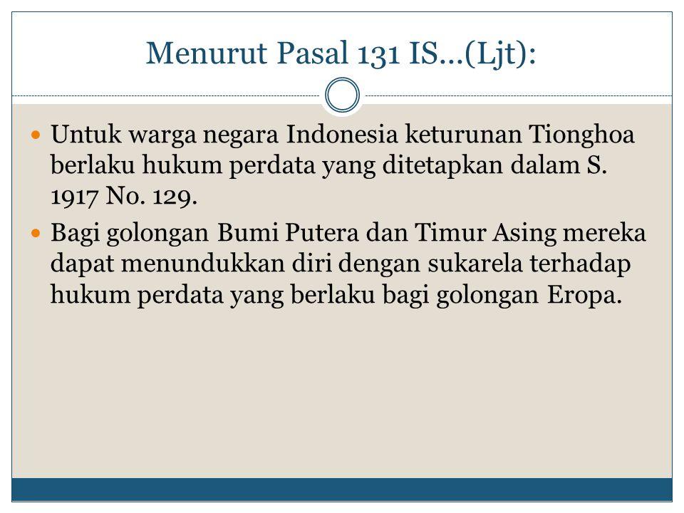Menurut Pasal 131 IS...(Ljt): Untuk warga negara Indonesia keturunan Tionghoa berlaku hukum perdata yang ditetapkan dalam S. 1917 No. 129. Bagi golong