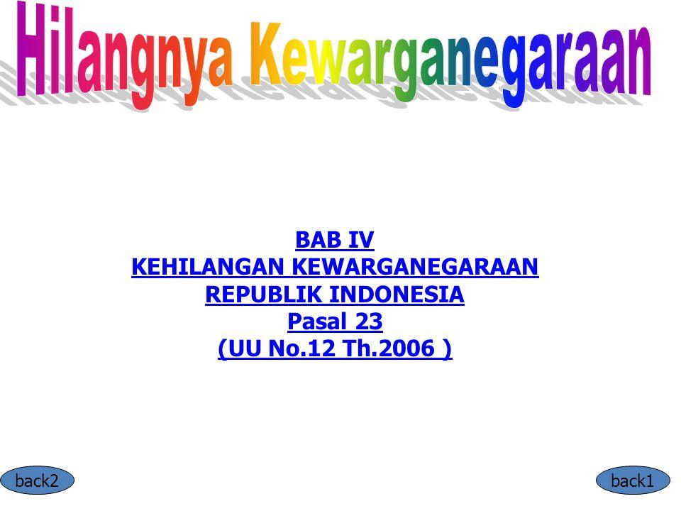 BAB IV KEHILANGAN KEWARGANEGARAAN REPUBLIK INDONESIA Pasal 23 (UU No.12 Th.2006 ) back2back1