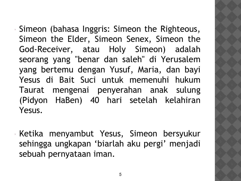  Simeon (bahasa Inggris: Simeon the Righteous, Simeon the Elder, Simeon Senex, Simeon the God-Receiver, atau Holy Simeon) adalah seorang yang