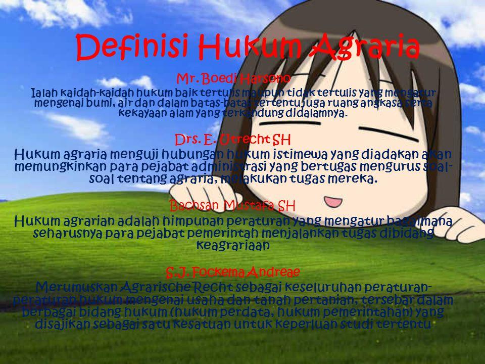 Definisi Hukum Agraria Mr. Boedi Harsono Ialah kaidah-kaidah hukum baik tertulis maupun tidak tertulis yang mengatur mengenai bumi, air dan dalam bata