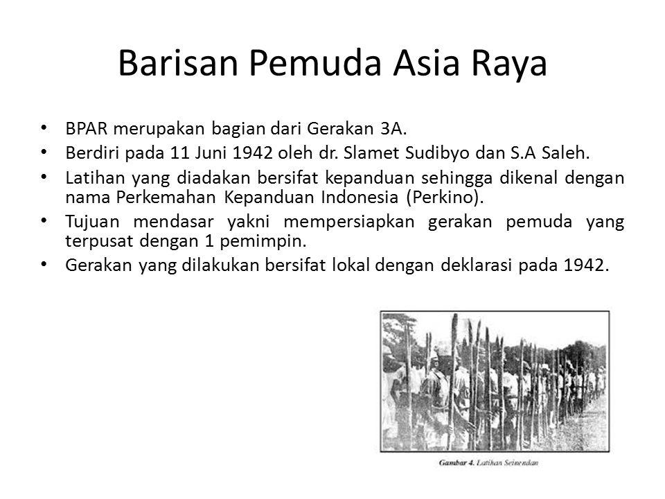 Barisan Pemuda Asia Raya BPAR merupakan bagian dari Gerakan 3A.