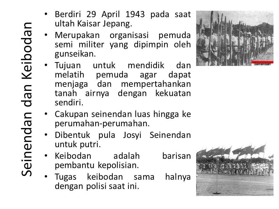 Seinendan dan Keibodan Berdiri 29 April 1943 pada saat ultah Kaisar Jepang.