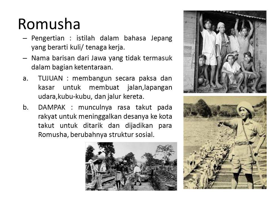 Romusha – Pengertian : istilah dalam bahasa Jepang yang berarti kuli/ tenaga kerja.