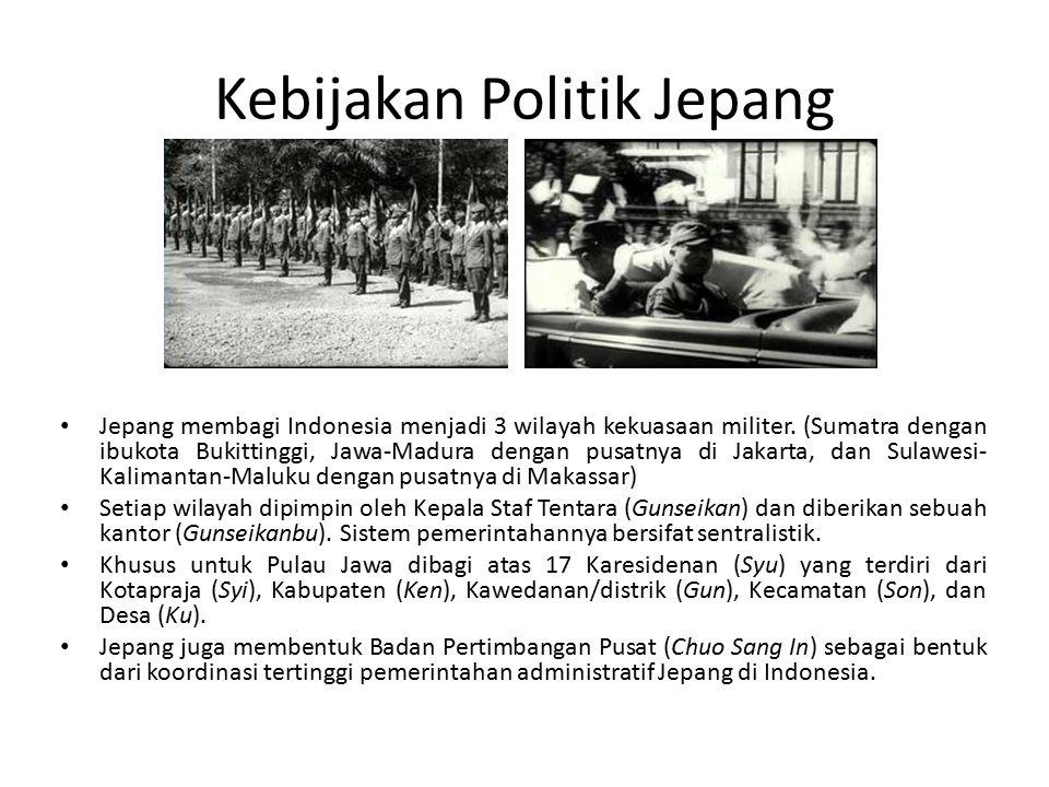 Kebijakan Politik Jepang Jepang membagi Indonesia menjadi 3 wilayah kekuasaan militer.