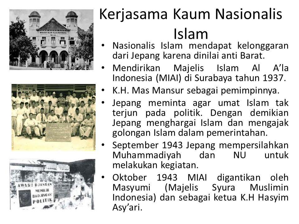 Kerjasama Kaum Nasionalis Islam Nasionalis Islam mendapat kelonggaran dari Jepang karena dinilai anti Barat.
