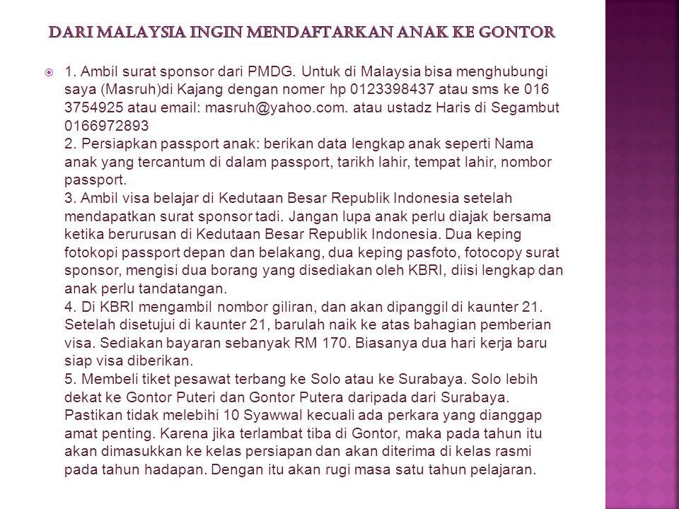  1. Ambil surat sponsor dari PMDG. Untuk di Malaysia bisa menghubungi saya (Masruh)di Kajang dengan nomer hp 0123398437 atau sms ke 016 3754925 atau