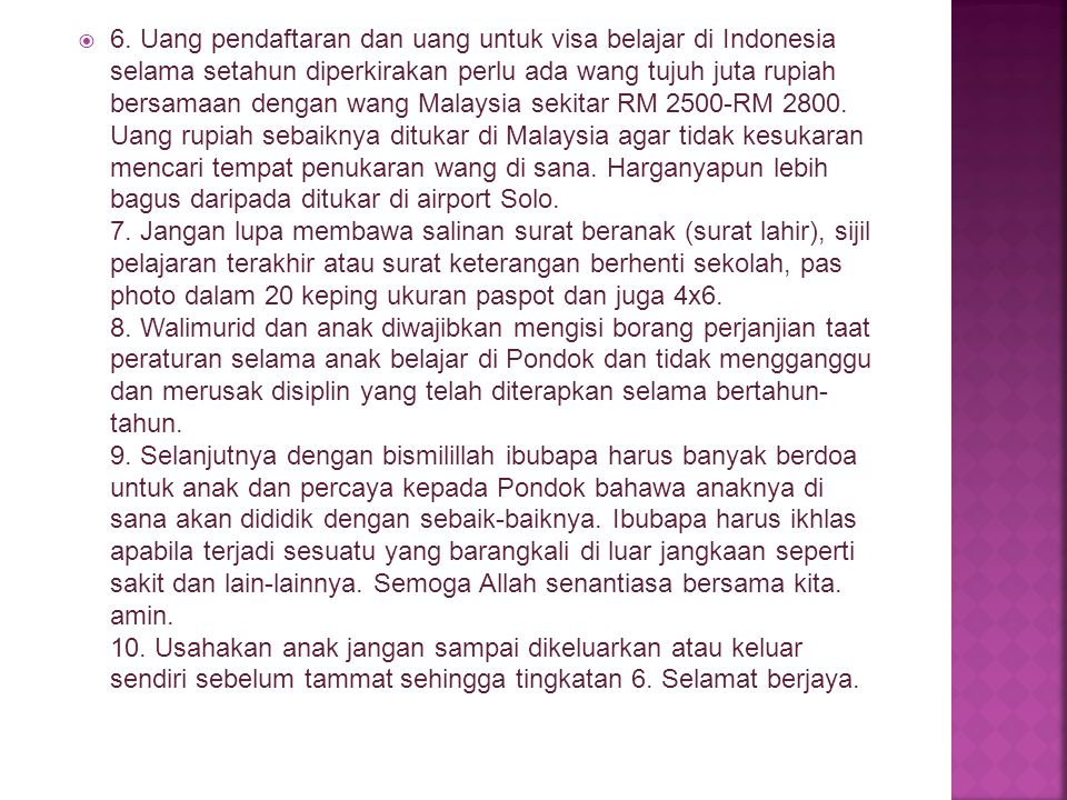  6. Uang pendaftaran dan uang untuk visa belajar di Indonesia selama setahun diperkirakan perlu ada wang tujuh juta rupiah bersamaan dengan wang Mala