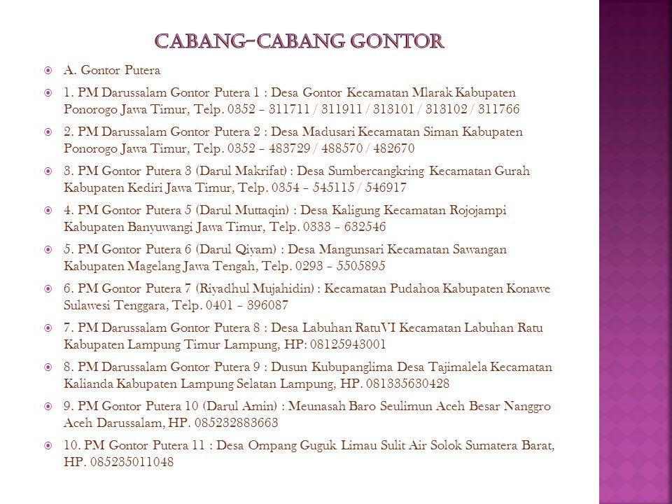  A. Gontor Putera  1. PM Darussalam Gontor Putera 1 : Desa Gontor Kecamatan Mlarak Kabupaten Ponorogo Jawa Timur, Telp. 0352 – 311711 / 311911 / 313