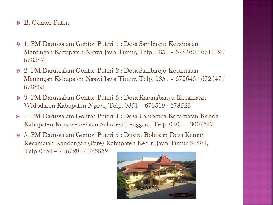  B. Gontor Puteri  1. PM Darussalam Gontor Puteri 1 : Desa Sambirejo Kecamatan Mantingan Kabupaten Ngawi Jawa Timur, Telp. 0351 – 672460 / 671179 /