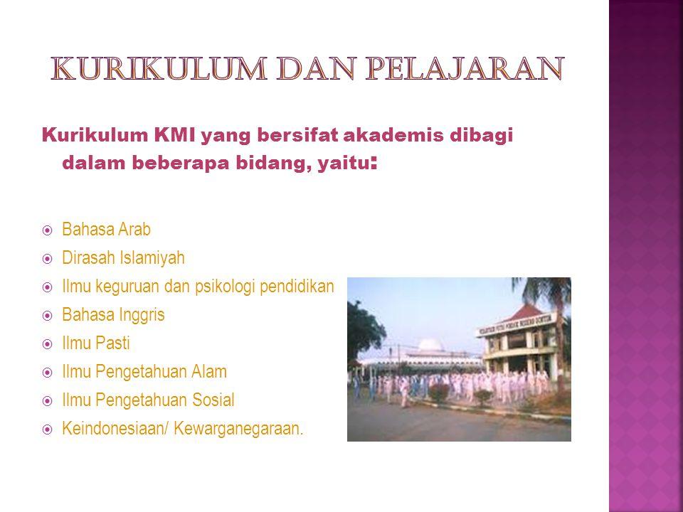 Kurikulum KMI yang bersifat akademis dibagi dalam beberapa bidang, yaitu :  Bahasa Arab  Dirasah Islamiyah  Ilmu keguruan dan psikologi pendidikan  Bahasa Inggris  Ilmu Pasti  Ilmu Pengetahuan Alam  Ilmu Pengetahuan Sosial  Keindonesiaan/ Kewarganegaraan.