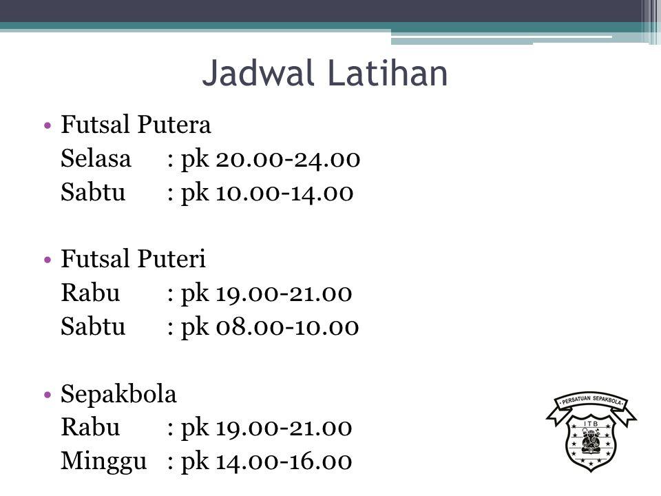 Jadwal Latihan Futsal Putera Selasa: pk 20.00-24.00 Sabtu: pk 10.00-14.00 Futsal Puteri Rabu: pk 19.00-21.00 Sabtu: pk 08.00-10.00 Sepakbola Rabu: pk 19.00-21.00 Minggu: pk 14.00-16.00
