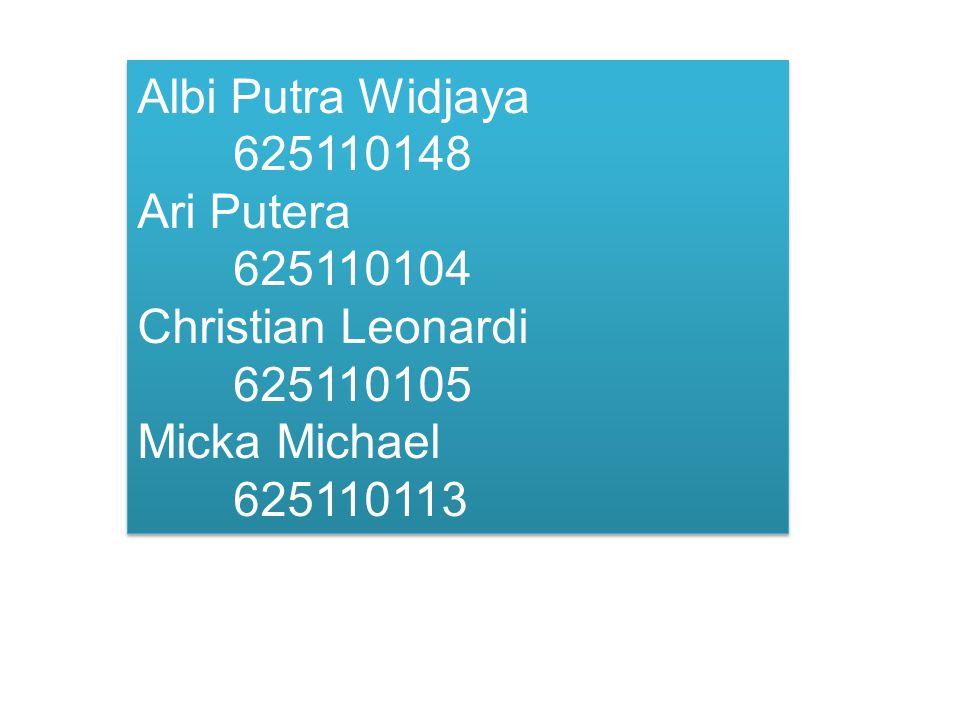 Albi Putra Widjaya 625110148 Ari Putera 625110104 Christian Leonardi 625110105 Micka Michael 625110113 Albi Putra Widjaya 625110148 Ari Putera 625110104 Christian Leonardi 625110105 Micka Michael 625110113