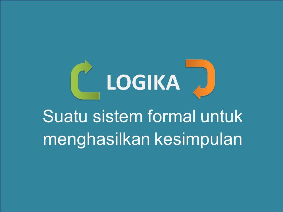 LOGIKA Suatu sistem formal untuk menghasilkan kesimpulan