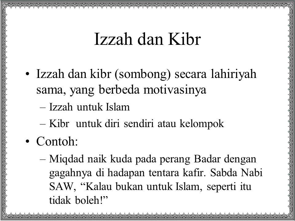Izzah dan Kibr Izzah dan kibr (sombong) secara lahiriyah sama, yang berbeda motivasinya –Izzah untuk Islam –Kibr untuk diri sendiri atau kelompok Cont