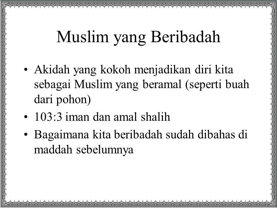 Muslim yang Bertakwa Ibadah yang benar itulah yang membawa kita menjadi Muslim yang bertakwa –Menjalan perintah Allah dan menjauhi laranganNya –Hanya takut kepada Allah saja, dan tidak takut kepada selainNya Orang bertakwa adalah orang yang memperoleh kemuliaan