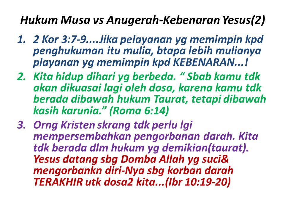 Hukum Musa vs Anugerah-Kebenaran Yesus(2) 1.2 Kor 3:7-9....Jika pelayanan yg memimpin kpd penghukuman itu mulia, btapa lebih mulianya playanan yg memi