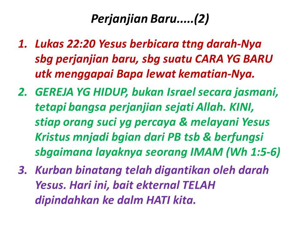 Perjanjian Baru.....(2) 1.Lukas 22:20 Yesus berbicara ttng darah-Nya sbg perjanjian baru, sbg suatu CARA YG BARU utk menggapai Bapa lewat kematian-Nya
