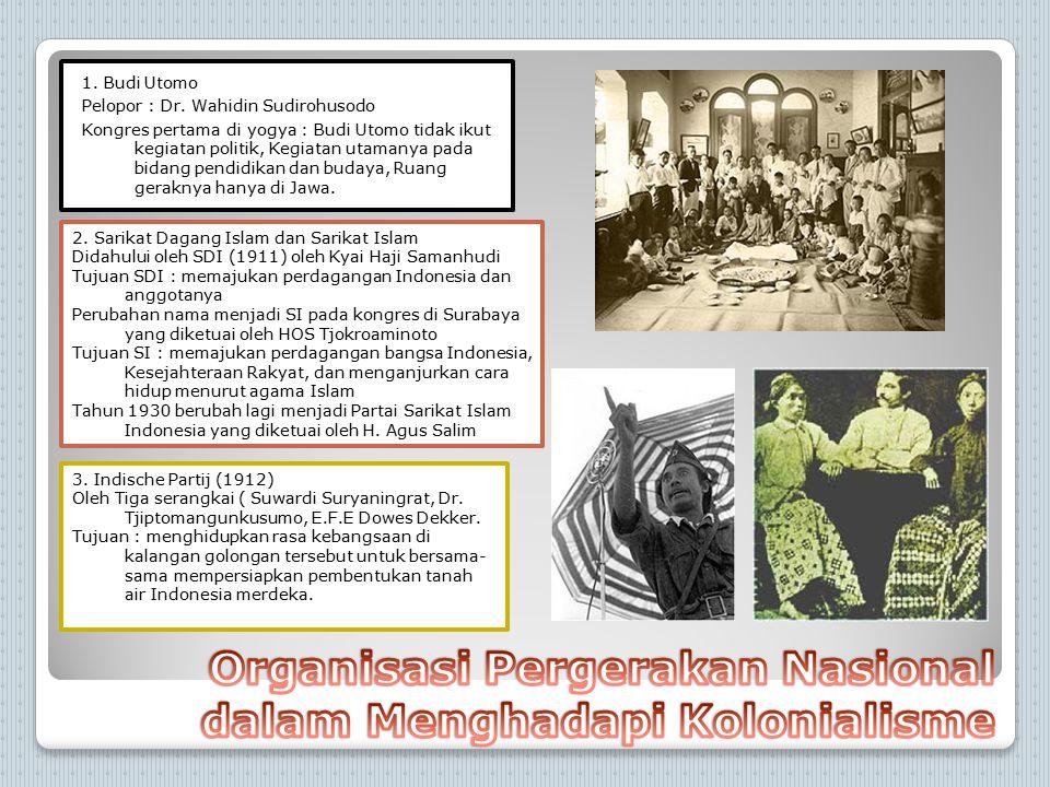 1. Budi Utomo Pelopor : Dr. Wahidin Sudirohusodo Kongres pertama di yogya : Budi Utomo tidak ikut kegiatan politik, Kegiatan utamanya pada bidang pend