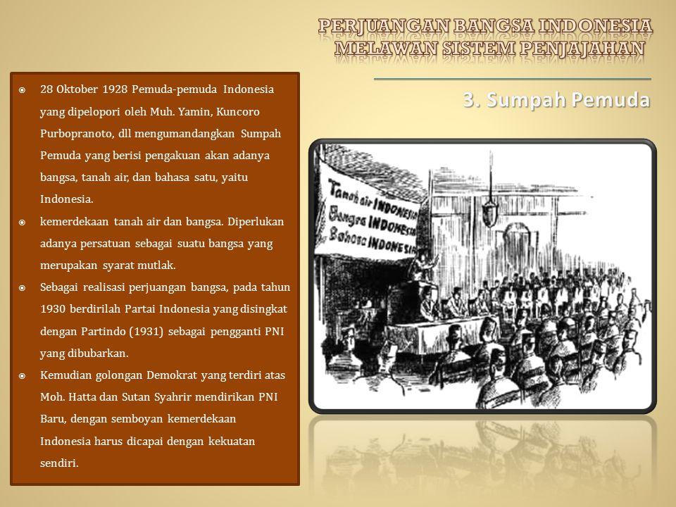  28 Oktober 1928 Pemuda-pemuda Indonesia yang dipelopori oleh Muh. Yamin, Kuncoro Purbopranoto, dll mengumandangkan Sumpah Pemuda yang berisi pengaku