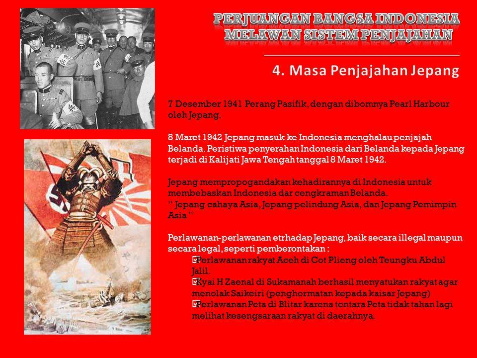 7 Desember 1941 Perang Pasifik, dengan dibomnya Pearl Harbour oleh Jepang. 8 Maret 1942 Jepang masuk ke Indonesia menghalau penjajah Belanda. Peristiw