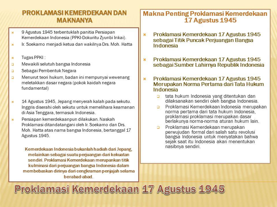 PROKLAMASI KEMERDEKAAN DAN MAKNANYA  9 Agustus 1945 terbentuklah panitia Persiapan Kemerdekaan Indonesia (PPKI-Dokuritu Zyunbi Inkai).  Ir. Soekarno