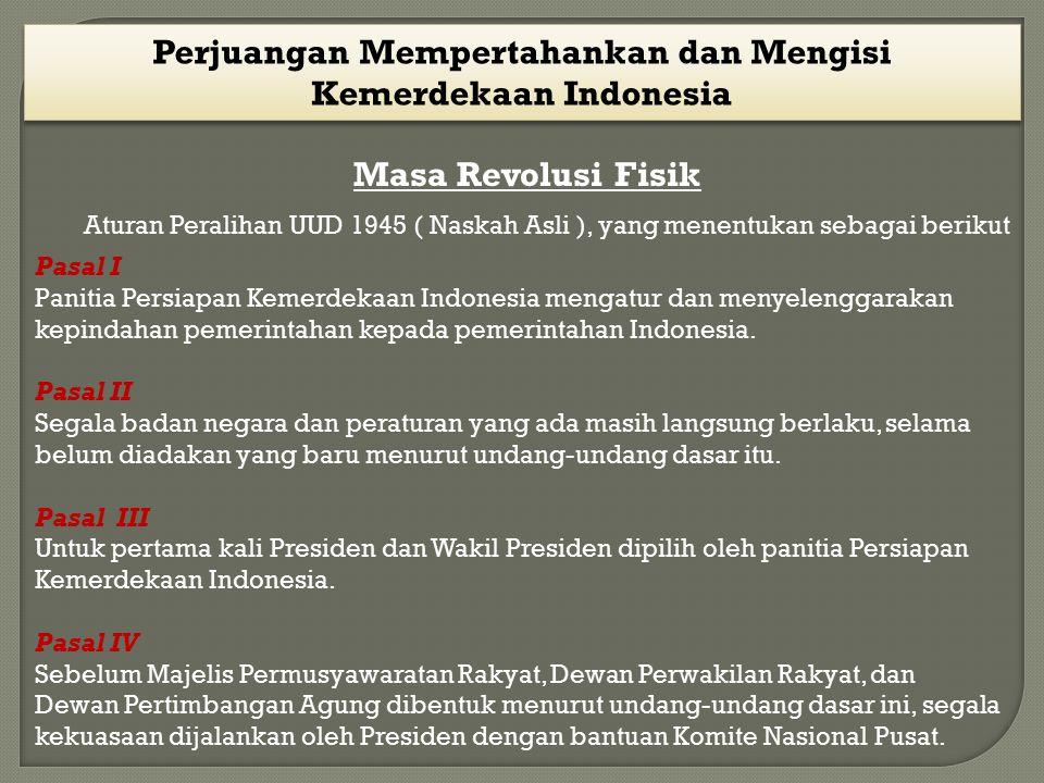 Perjuangan Mempertahankan dan Mengisi Kemerdekaan Indonesia Masa Revolusi Fisik Aturan Peralihan UUD 1945 ( Naskah Asli ), yang menentukan sebagai ber