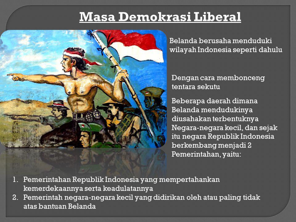 Masa Demokrasi Liberal Belanda berusaha menduduki wilayah Indonesia seperti dahulu Dengan cara membonceng tentara sekutu Beberapa daerah dimana Beland