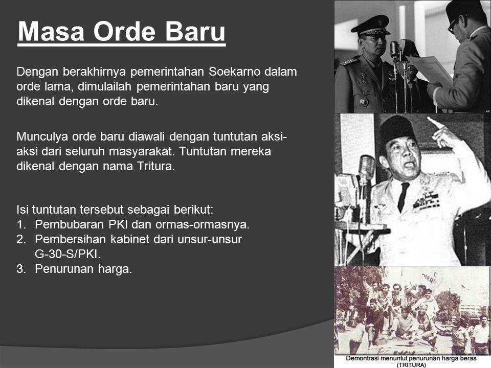 Masa Orde Baru Dengan berakhirnya pemerintahan Soekarno dalam orde lama, dimulailah pemerintahan baru yang dikenal dengan orde baru. Munculya orde bar
