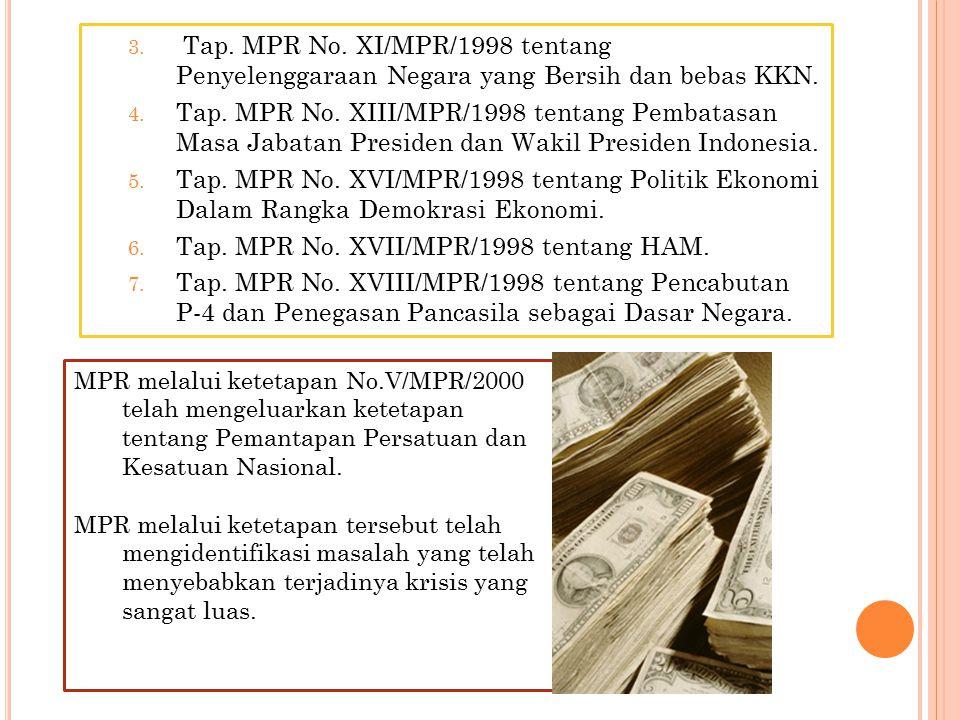 3. Tap. MPR No. XI/MPR/1998 tentang Penyelenggaraan Negara yang Bersih dan bebas KKN. 4. Tap. MPR No. XIII/MPR/1998 tentang Pembatasan Masa Jabatan Pr