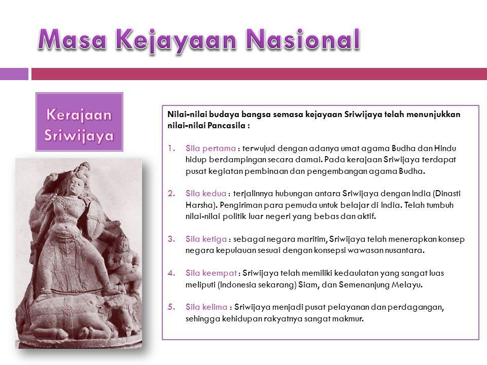 Nilai-nilai budaya bangsa semasa kejayaan Sriwijaya telah menunjukkan nilai-nilai Pancasila : 1.Sila pertama : terwujud dengan adanya umat agama Budha