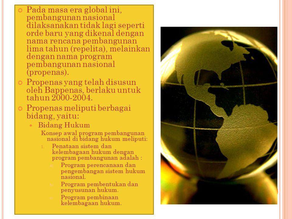 Pada masa era global ini, pembangunan nasional dilaksanakan tidak lagi seperti orde baru yang dikenal dengan nama rencana pembangunan lima tahun (repe